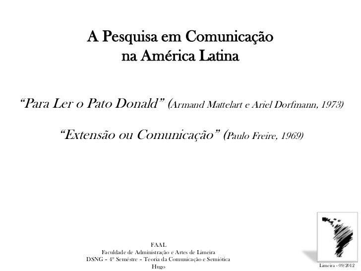 """A Pesquisa em Comunicação                  na América Latina""""Para Ler o Pato Donald"""" (Armand Mattelart e Ariel Dorfmann, 1..."""