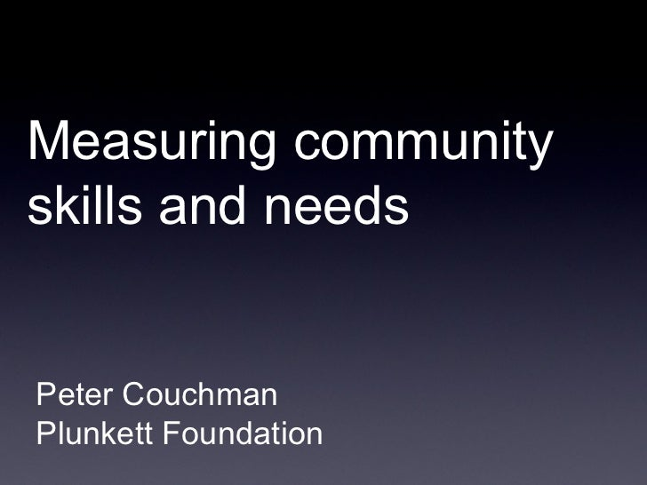 Measuring community skills and needs  Peter Couchman Plunkett Foundation