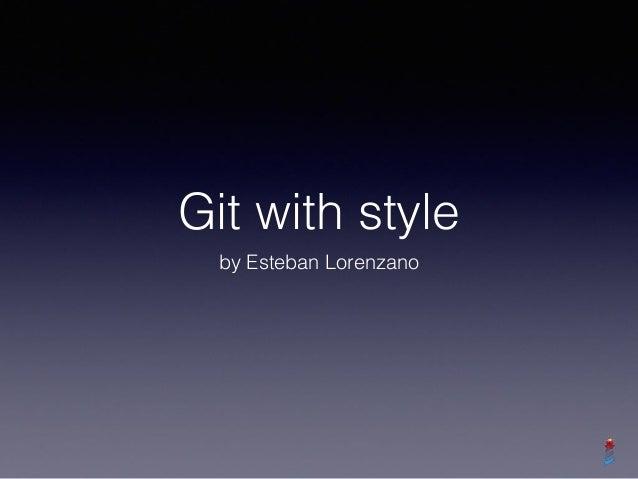 Git with style by Esteban Lorenzano