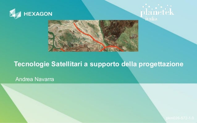 Tecnologie Satellitari a supporto della progettazione Andrea Navarra pkm026-572-1.0