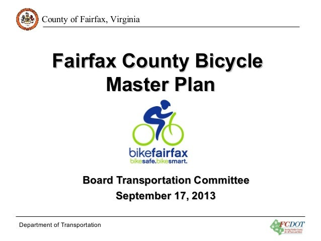 County of Fairfax, Virginia  Fairfax County Bicycle Master Plan  Board Transportation Committee September 17, 2013 Departm...