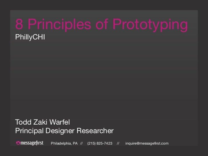 8 Principles of Prototyping PhillyCHI     Todd Zaki Warfel Principal Designer Researcher             Philadelphia, PA //  ...