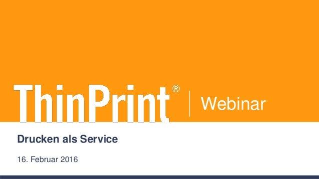 Webinar Drucken als Service 16. Februar 2016