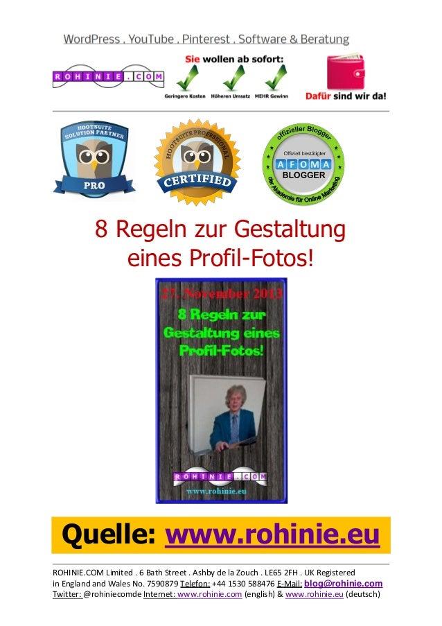 8 Regeln zur Gestaltung eines Profil-Fotos!  Quelle: www.rohinie.eu ROHINIE.COM Limited . 6 Bath Street . Ashby de la Zouc...