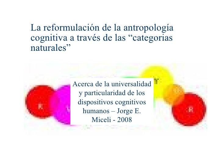 """La reformulación de la antropologíacognitiva a través de las """"categoriasnaturales""""          Acerca de la universalidad    ..."""