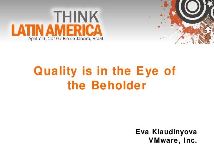 Quality is in the Eye of  the Beholder Eva Klaudinyova VMware, Inc.