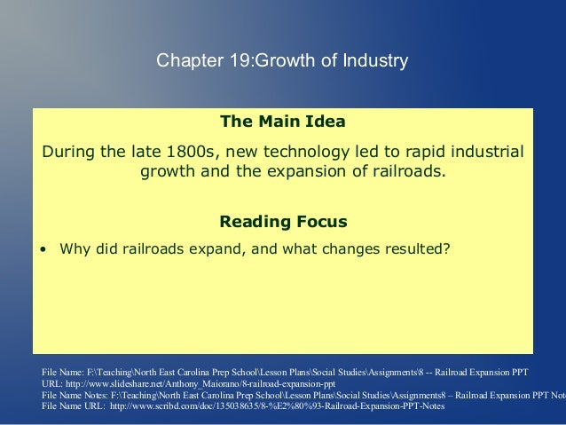Chapter 19:Growth of Industry                                            The Main IdeaDuring the late 1800s, new technolog...