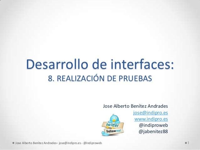 Desarrollo de interfaces:                      8. REALIZACIÓN DE PRUEBAS                                                  ...