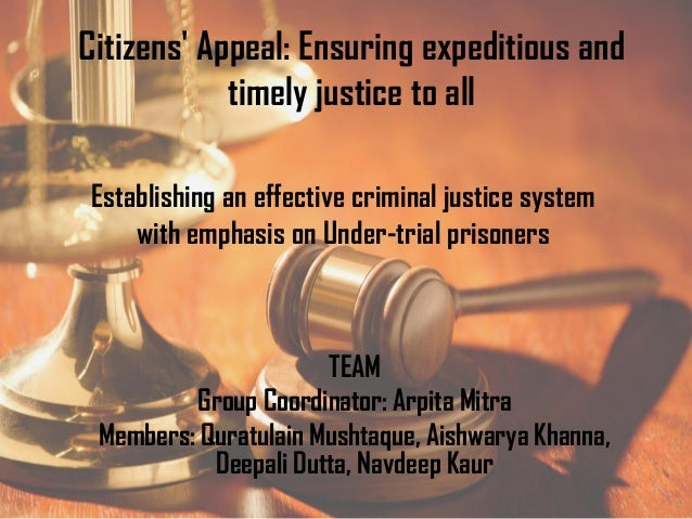 Citizens' Appeal: Ensuring expeditious and timely justice to all Establishing an effective criminal justice system with em...