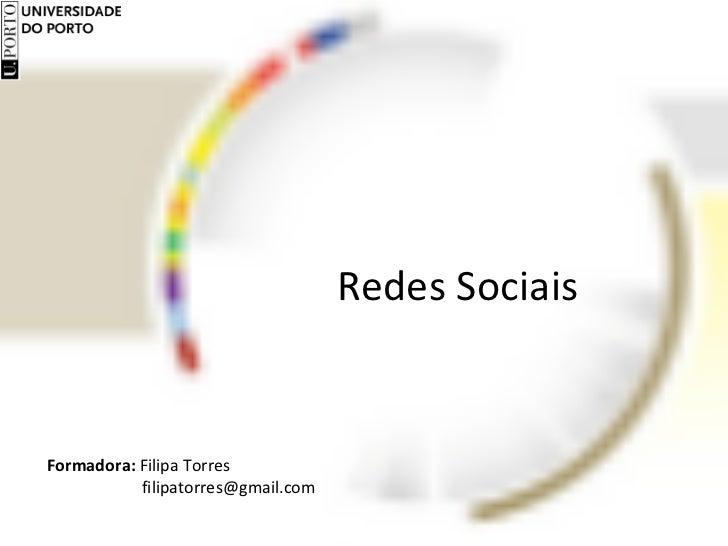 Redes Sociais Formadora:  Filipa Torres  [email_address]