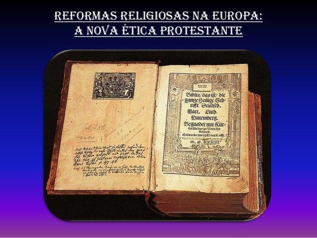 REFORMAS RELIGIOSAS NA EUROPA: A NOVA ÉTICA PROTESTANTE