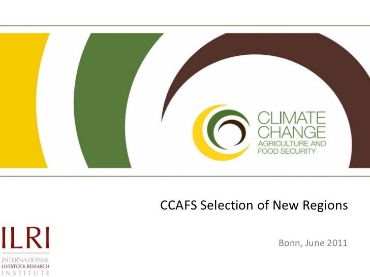 CCAFS Selection of New Regions Bonn, June 2011