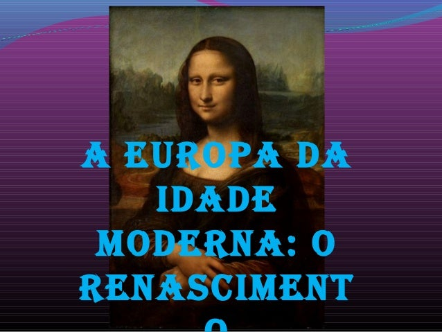 A EUROPA DA IDADE MODERNA: O RENASCIMENT