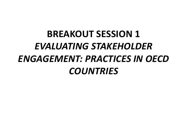 BREAKOUT SESSION 1 EVALUATING STAKEHOLDER ENGAGEMENT: PRACTICES IN OECD COUNTRIES