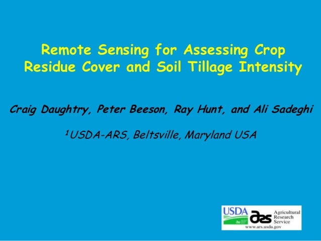 Remote Sensing for Assessing Crop Residue Cover and Soil Tillage Intensity Craig Daughtry, Peter Beeson, Ray Hunt, and Ali...