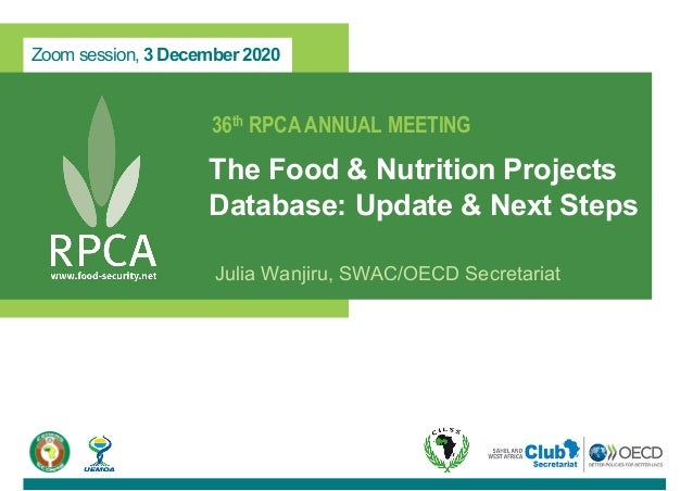 Zoom session, 3 December 2020 36th RPCA ANNUAL MEETING The Food & Nutrition Projects Database: Update & Next Steps Julia W...