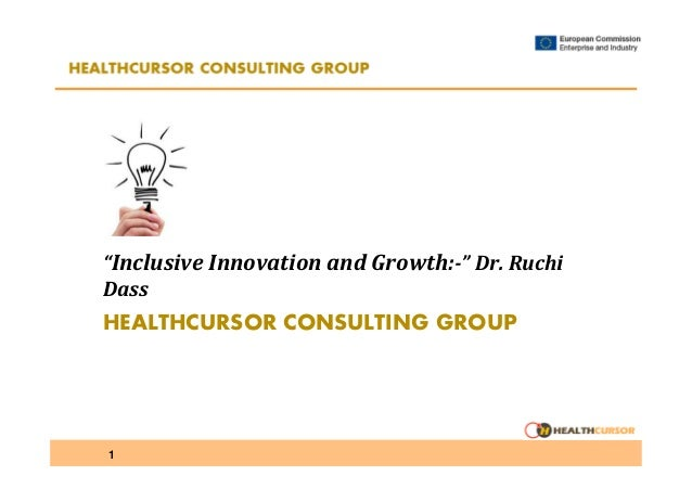 """""""Inclusive Innovation and Growth:-"""" Dr. Ruchi Dass  HEALTHCURSOR CONSULTING GROUP  1"""