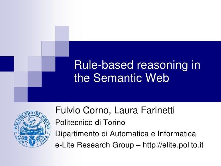 Rule-based reasoning in      the Semantic Web  Fulvio Corno, Laura Farinetti Politecnico di Torino Dipartimento di Automat...