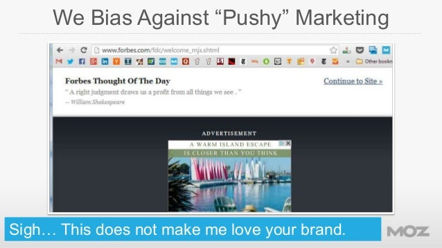 """We Bias Against """"Pushy"""" Marketing  Sigh… This does not make me love your brand."""
