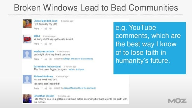 Broken Windows Lead to Bad Communities e.g. YouTube comments, which are the best way I know of to lose faith in humanity's...