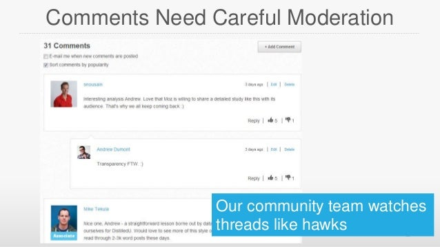 Comments Need Careful Moderation  Our community team watches threads like hawks