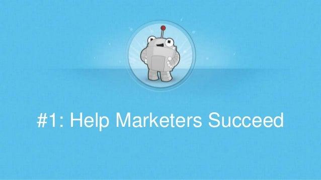 #1: Help Marketers Succeed