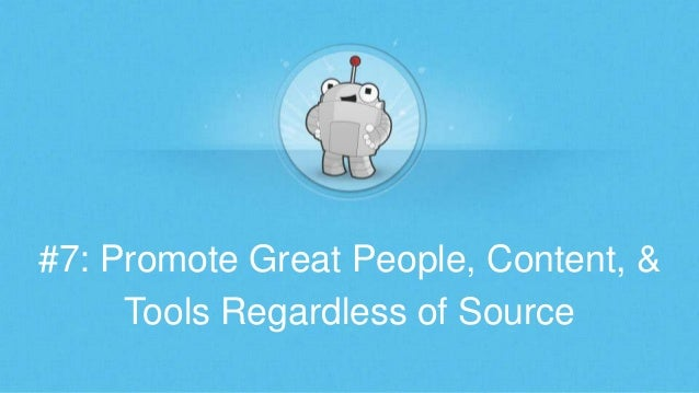#7: Promote Great People, Content, & Tools Regardless of Source