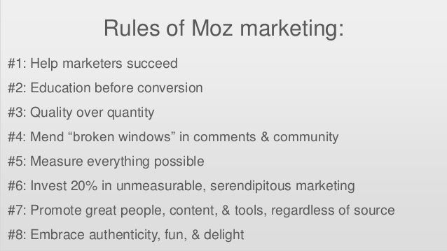 """Rules of Moz marketing: #1: Help marketers succeed #2: Education before conversion #3: Quality over quantity #4: Mend """"bro..."""