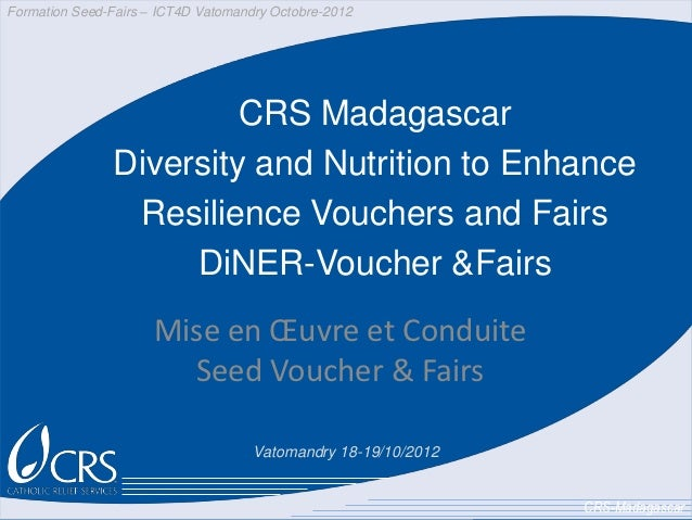 Formation Seed-Fairs – ICT4D Vatomandry Octobre-2012                         CRS Madagascar                Diversity and N...