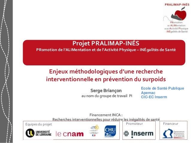 Projet PRALIMAP-INÉS  PRomotion de l'ALIMentation et de l'Activité Physique – INÉgalités de Santé  Enjeux méthodologiques ...