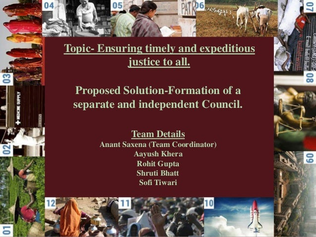 Topic- Ensuring timely and expeditious justice to all. Proposed Solution-Formation of a separate and independent Council. ...