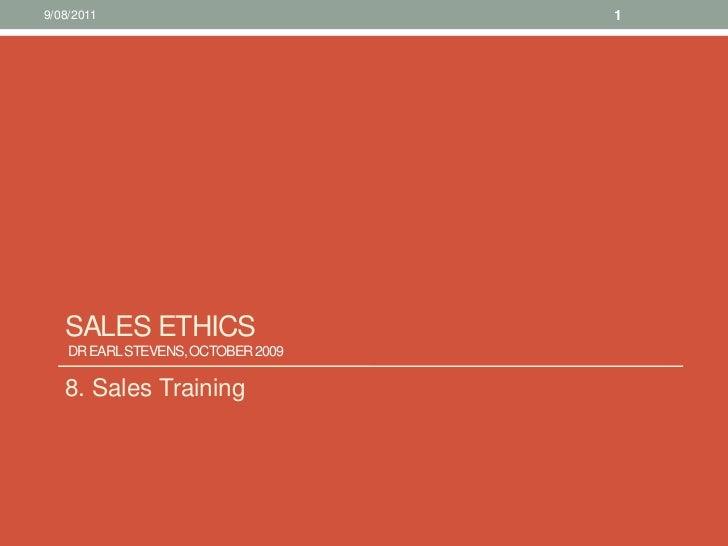 Sales Ethics  Dr Earl Stevens, October 2009 <br />8. Sales Training<br />10/08/11<br />1<br />