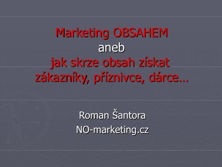 Marketing OBSAHEM aneb jak skrze obsah získat  zákazníky, příznivce, dárce… Roman Šantora NO-marketing.cz
