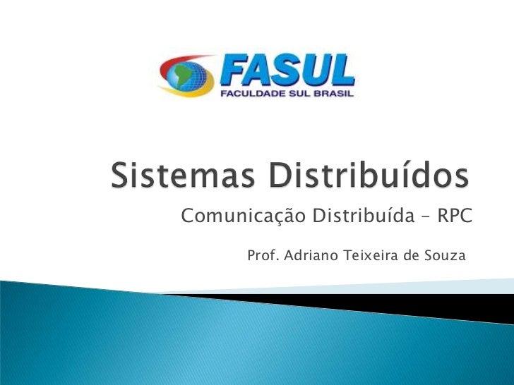 Comunicação Distribuída – RPC      Prof. Adriano Teixeira de Souza
