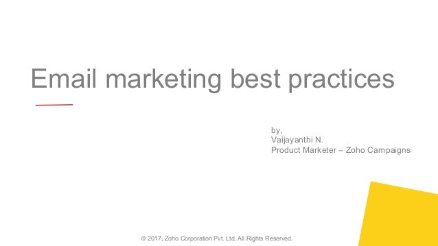 Email marketing best practices © 2017, Zoho Corporation Pvt. Ltd. All Rights Reserved. by, Vaijayanthi N. Product Marketer...