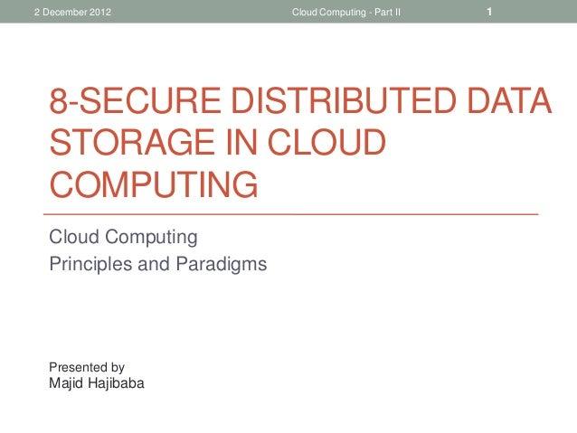 2 December 2012  Cloud Computing - Part II  1  8-SECURE DISTRIBUTED DATA STORAGE IN CLOUD COMPUTING Cloud Computing Princi...