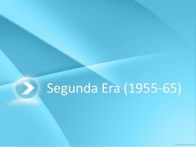 Segunda Era (1955-65)