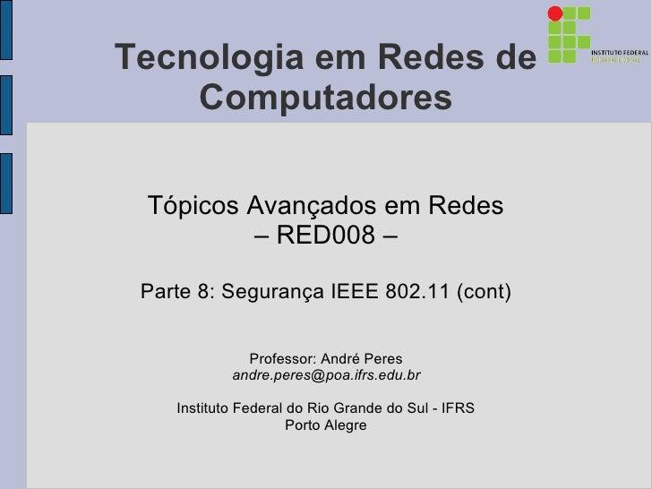 Tecnologia em Redes de    Computadores Tópicos Avançados em Redes         – RED008 – Parte 8: Segurança IEEE 802.11 (cont)...
