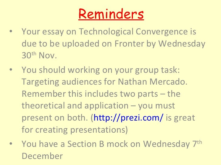 Reminders <ul><li>Your essay on Technological Convergence is due to be uploaded on Fronter by Wednesday 30 th  Nov.  </li>...