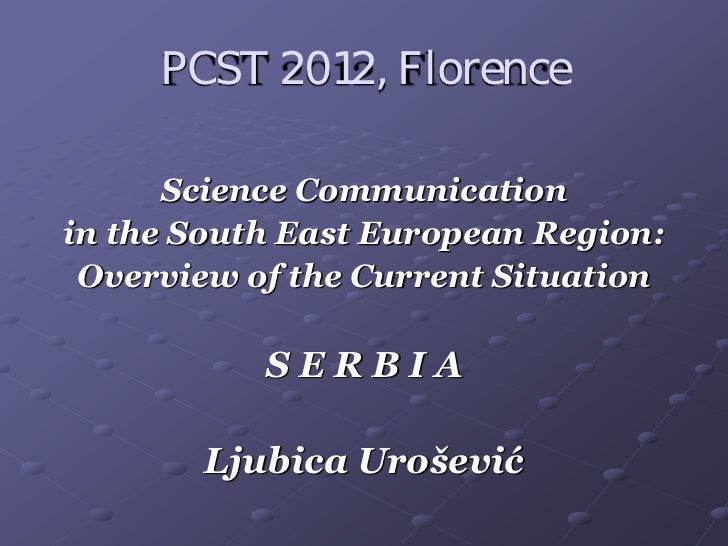 PCST 2012, Florence      Science Communicationin the South East European Region: Overview of the Current Situation        ...