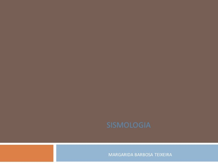 SISMOLOGIAMARGARIDA BARBOSA TEIXEIRA