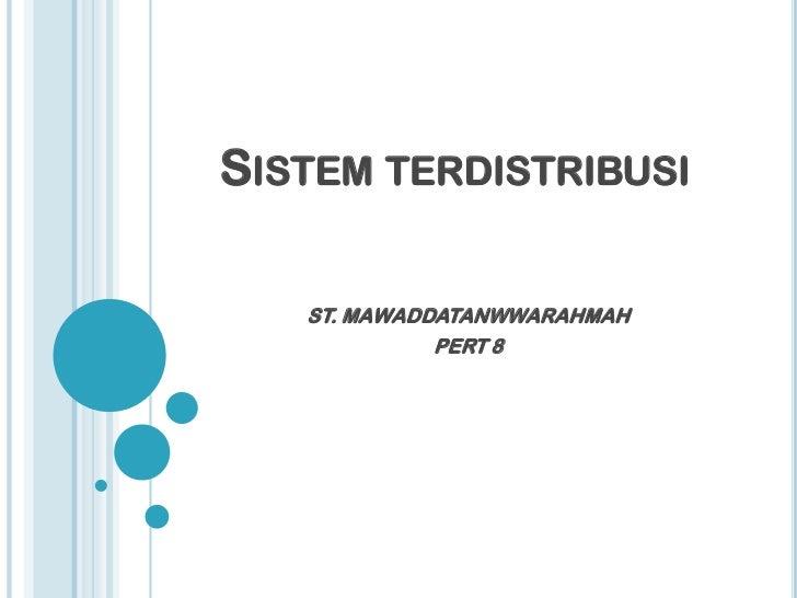 SISTEM TERDISTRIBUSI   ST. MAWADDATANWWARAHMAH             PERT 8