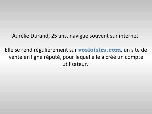 Aurélie Durand, 25 ans, navigue souvent sur internet.Elle se rend régulièrement sur vosloisirs.com, un site de  vente en l...