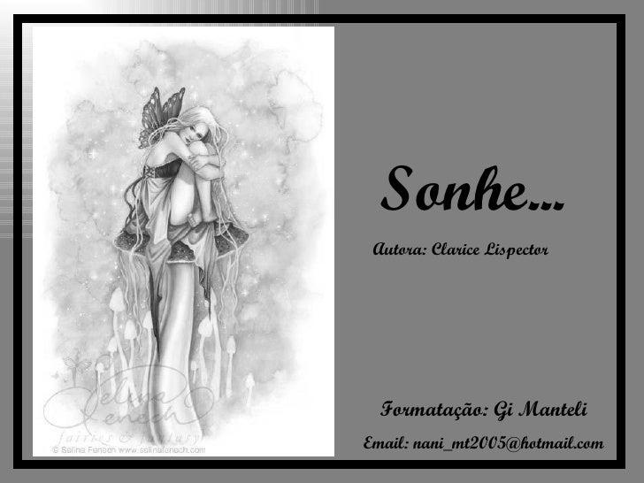 Sonhe... Autora: Clarice Lispector   Formatação: Gi Manteli Email: nani_mt2005@hotmail.com