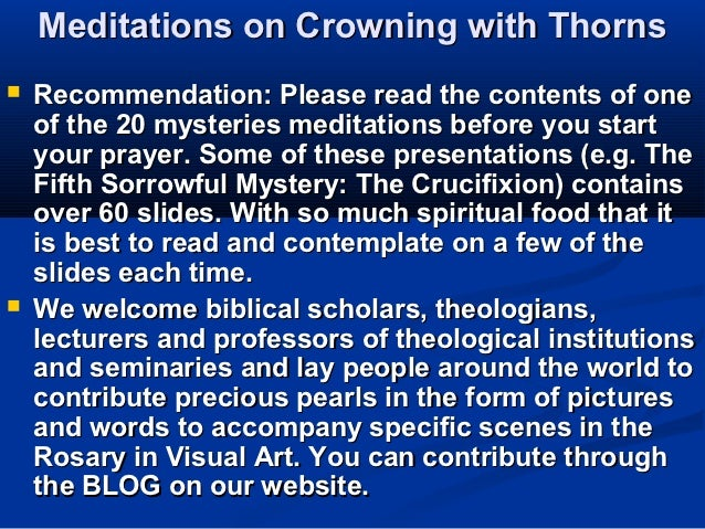 Meditations on Crowning with Thorns   Recommendation: Please read the contents of one    of the 20 mysteries meditations ...