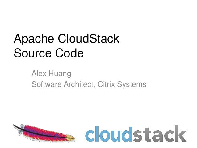 Apache CloudStackSource Code  Alex Huang  Software Architect, Citrix Systems