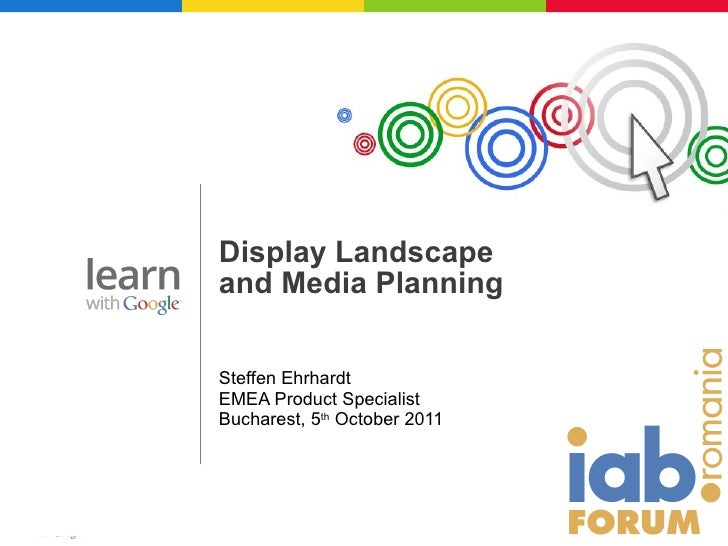 Steffen Ehrhardt EMEA Product Specialist Bucharest, 5 th  October 2011 Display Landscape  and Media Planning