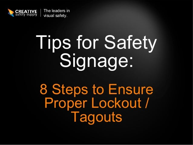 The leaders invisual safety.Tips for Safety   Signage:8 Steps to Ensure Proper Lockout /     Tagouts