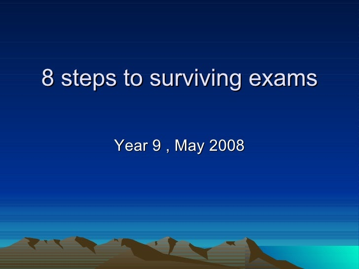 8 steps to surviving exams Year 9 , May 2008