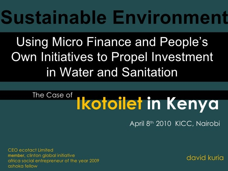 The Case of Sustainable Environment david kuria Ikotoilet  in Kenya CEO ecotact Limited member,  clinton global initiative...